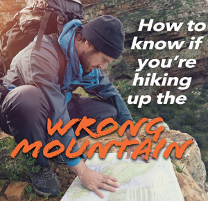 How to know if you're hiking up the wrong mountain spiritually