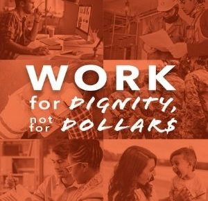 Work for dignity, not for dollars