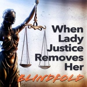 When Lady Justice Removes Her Blindfold